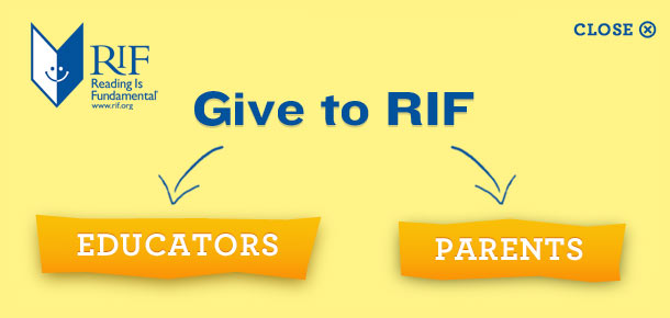 Reading is Fundamental www.rif.org Give to RIF: Educators, Parents